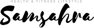 Samsahra | Health, Fitness & Lifestyle Blog